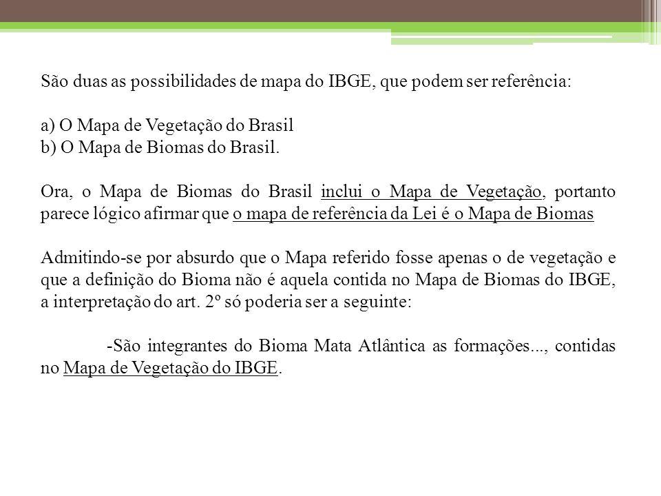 São duas as possibilidades de mapa do IBGE, que podem ser referência: a) O Mapa de Vegetação do Brasil b) O Mapa de Biomas do Brasil.