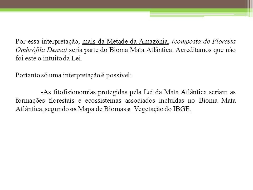 Por essa interpretação, mais da Metade da Amazônia, (composta de Floresta Ombrófila Densa) seria parte do Bioma Mata Atlântica.
