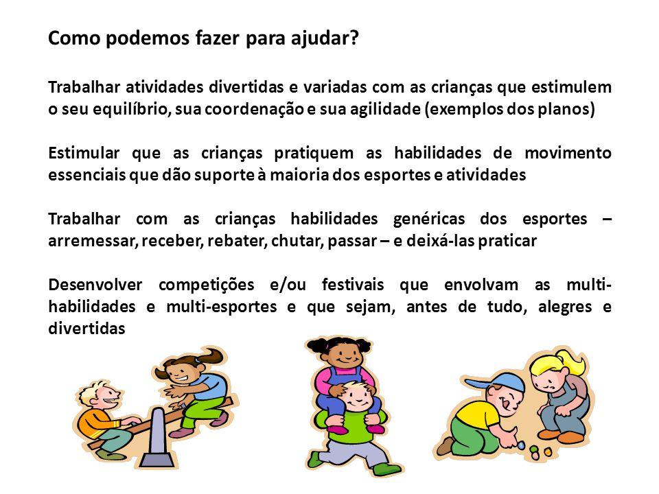 Como podemos fazer para ajudar? Trabalhar atividades divertidas e variadas com as crianças que estimulem o seu equilíbrio, sua coordenação e sua agili