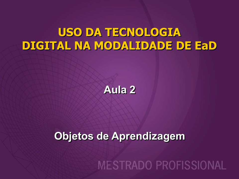 USO DA TECNOLOGIA DIGITAL NA MODALIDADE DE EaD Aula 2 Objetos de Aprendizagem