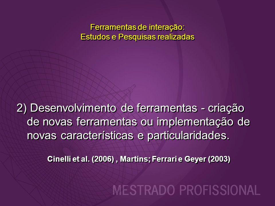 Ferramentas de interação: Estudos e Pesquisas realizadas 2) Desenvolvimento de ferramentas - criação de novas ferramentas ou implementação de novas ca