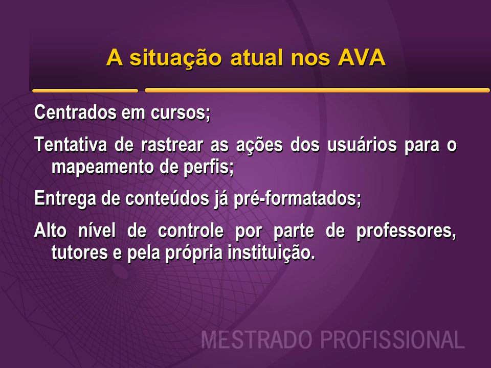 A situação atual nos AVA Centrados em cursos; Tentativa de rastrear as ações dos usuários para o mapeamento de perfis; Entrega de conteúdos já pré-for