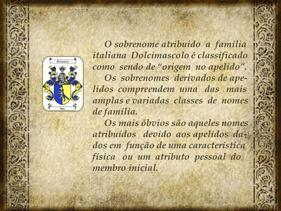 """O sobrenome atribuido a família italiana Dolcimascolo é classificado como sendo de """"origem no apelido"""". Os sobrenomes derivados de ape- lidos compreen"""