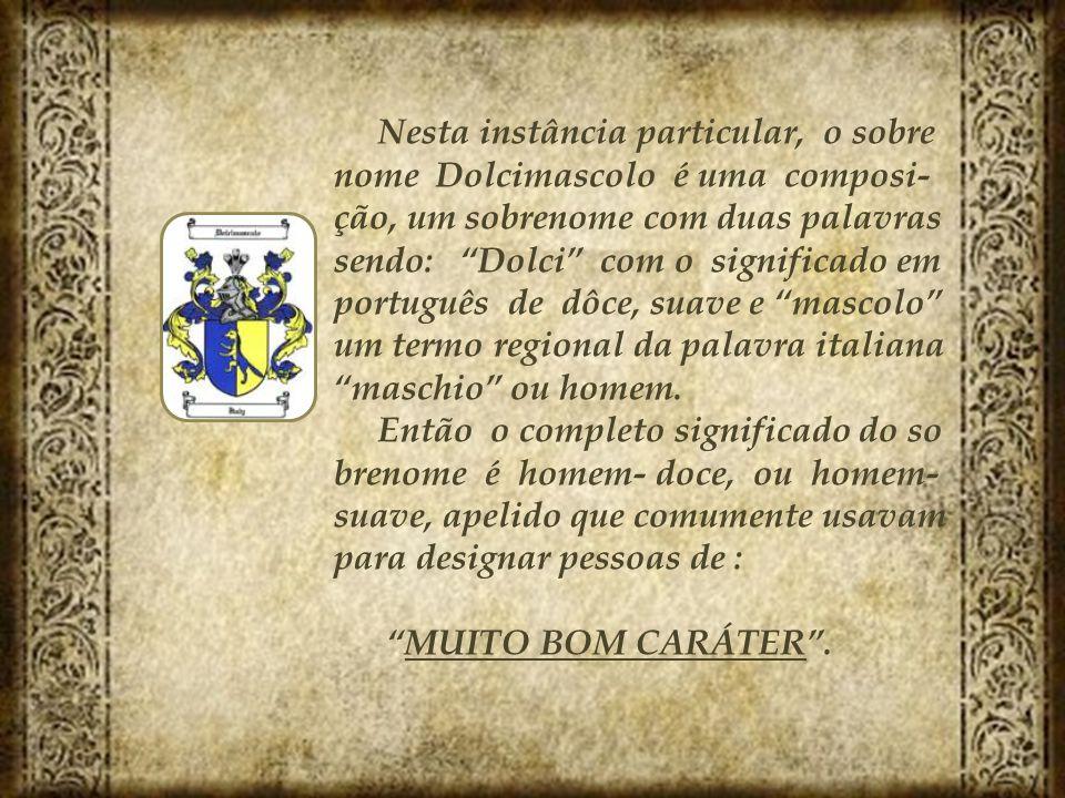 """Nesta instância particular, o sobre nome Dolcimascolo é uma composi- ção, um sobrenome com duas palavras sendo: """"Dolci"""" com o significado em português"""