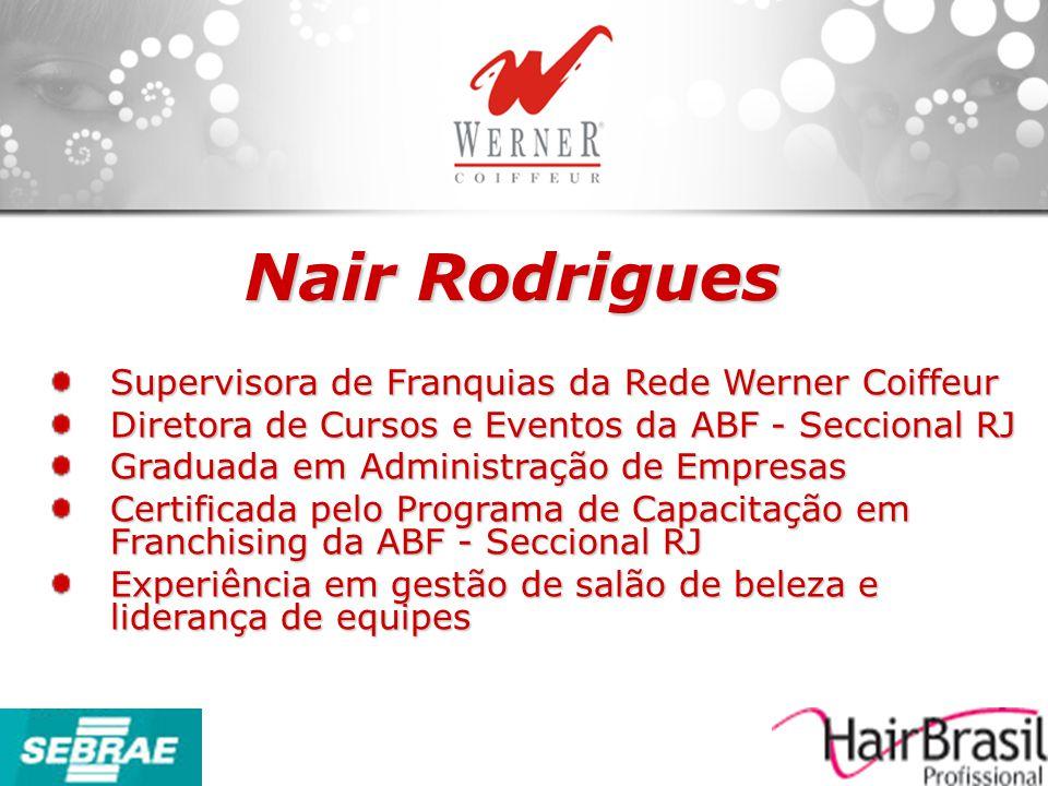 Nair Rodrigues Supervisora de Franquias da Rede Werner Coiffeur Diretora de Cursos e Eventos da ABF - Seccional RJ Graduada em Administração de Empres