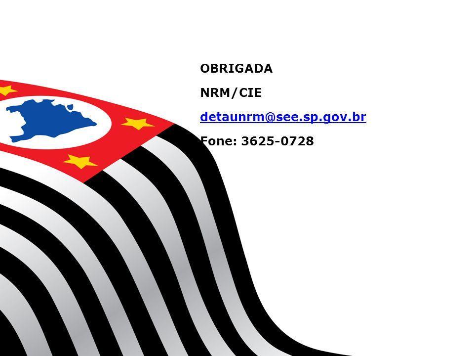 OBRIGADA NRM/CIE detaunrm@see.sp.gov.br Fone: 3625-0728