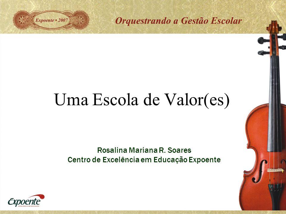 Uma Escola de Valor(es) Rosalina Mariana R. Soares Centro de Excelência em Educação Expoente