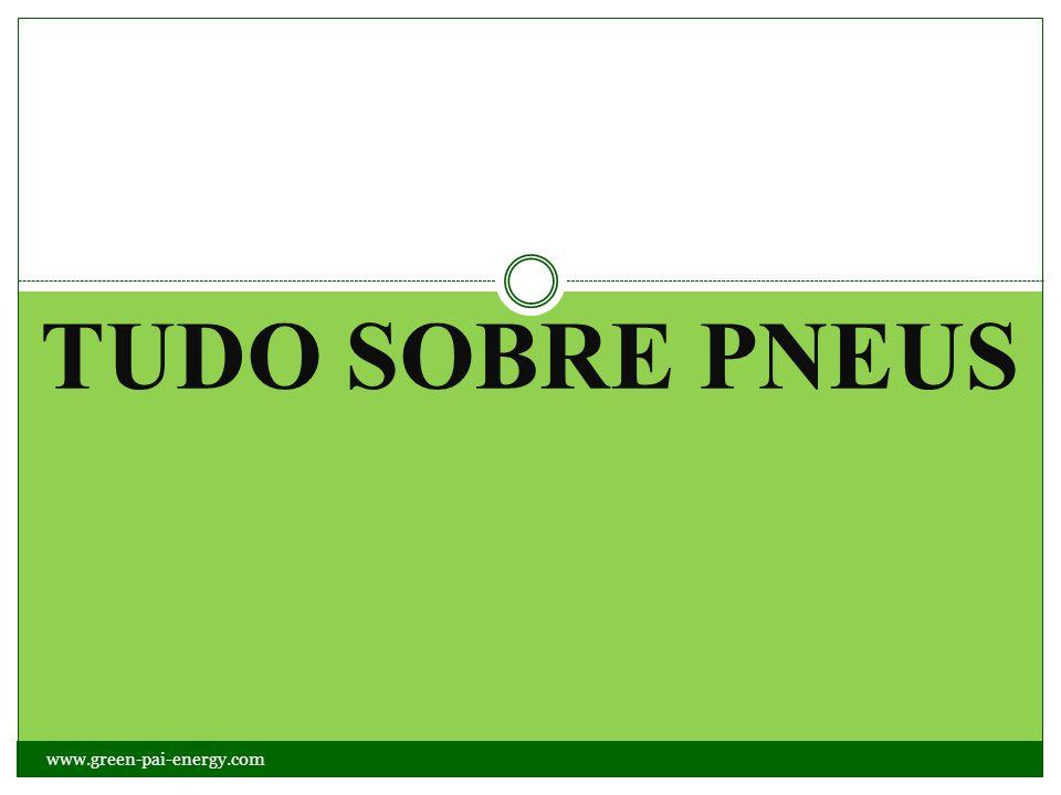 TUDO SOBRE PNEUS www.green-pai-energy.com