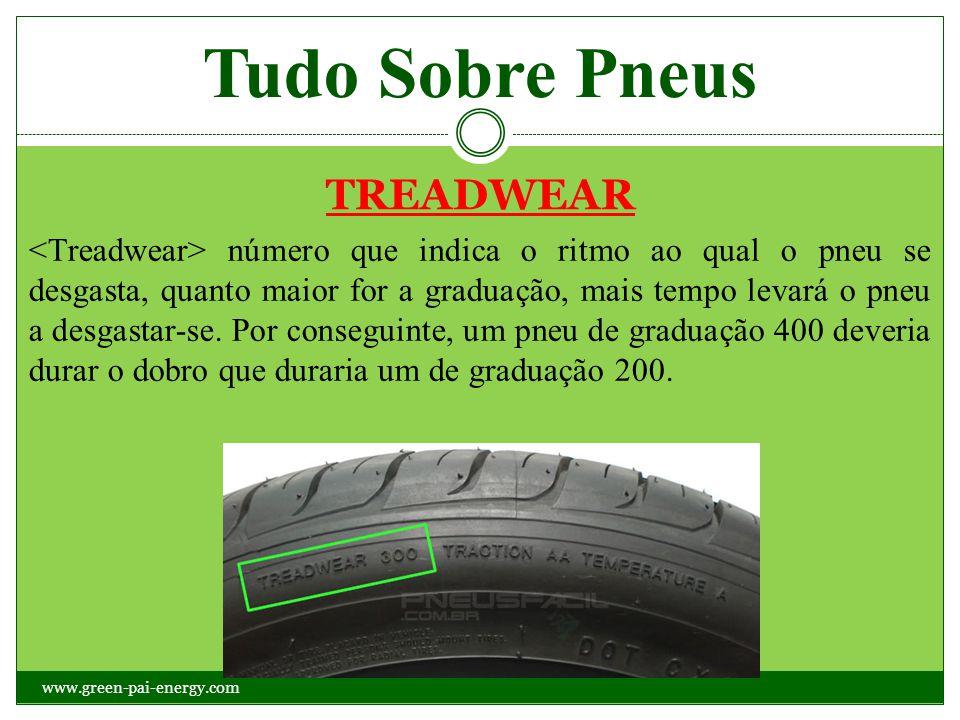 Tudo Sobre Pneus TREADWEAR número que indica o ritmo ao qual o pneu se desgasta, quanto maior for a graduação, mais tempo levará o pneu a desgastar-se