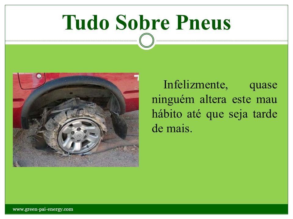 Tudo Sobre Pneus Infelizmente, quase ninguém altera este mau hábito até que seja tarde de mais. www.green-pai-energy.com
