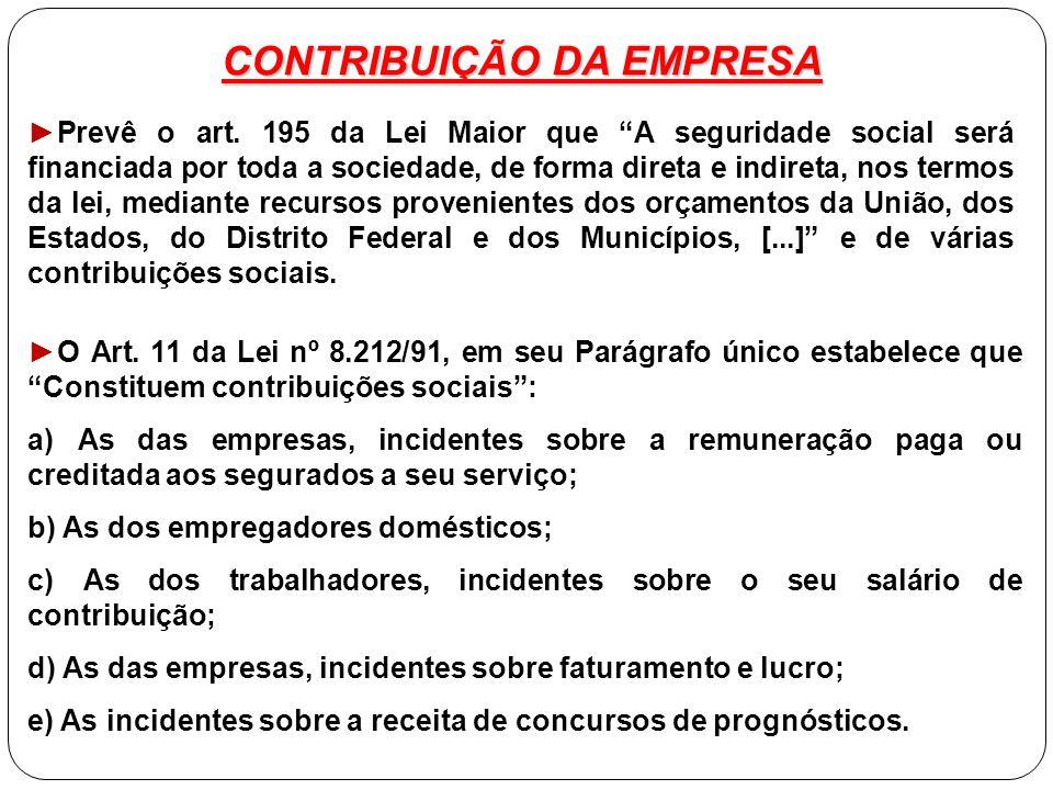 """CONTRIBUIÇÃO DA EMPRESA ►Prevê o art. 195 da Lei Maior que """"A seguridade social será financiada por toda a sociedade, de forma direta e indireta, nos"""