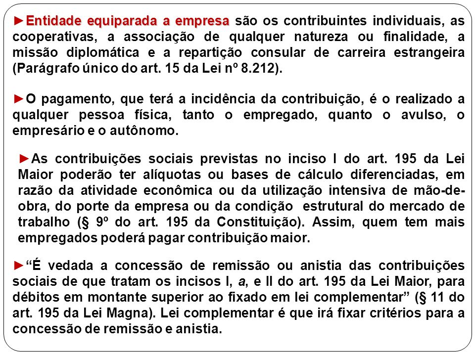 ►As contribuições sociais previstas no inciso I do art. 195 da Lei Maior poderão ter alíquotas ou bases de cálculo diferenciadas, em razão da atividad