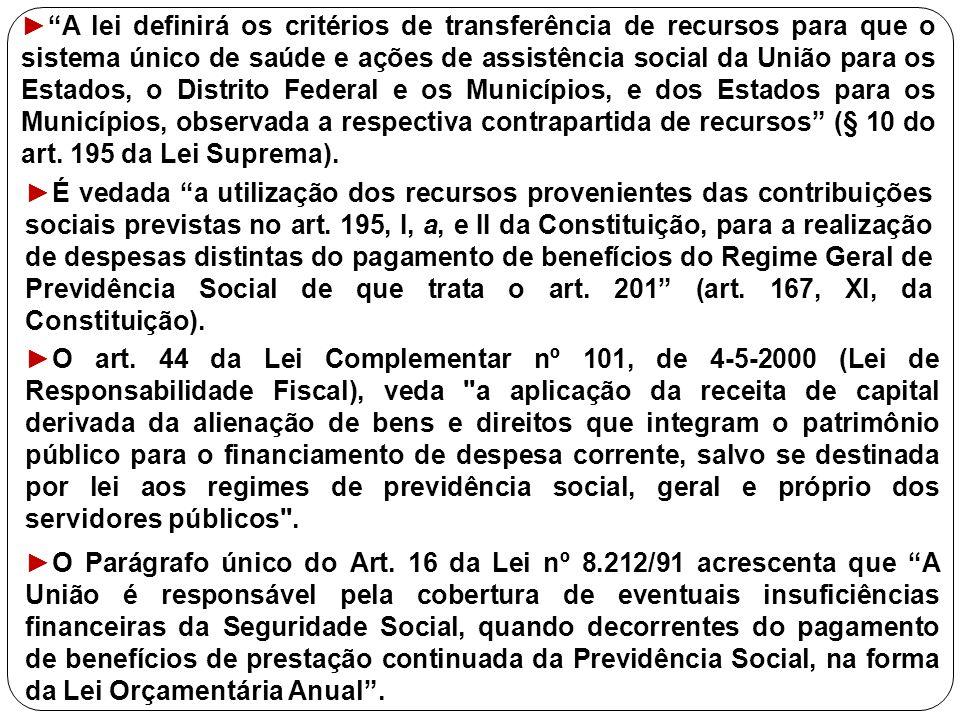 """►É vedada """"a utilização dos recursos provenientes das contribuições sociais previstas no art. 195, I, a, e II da Constituição, para a realização de de"""