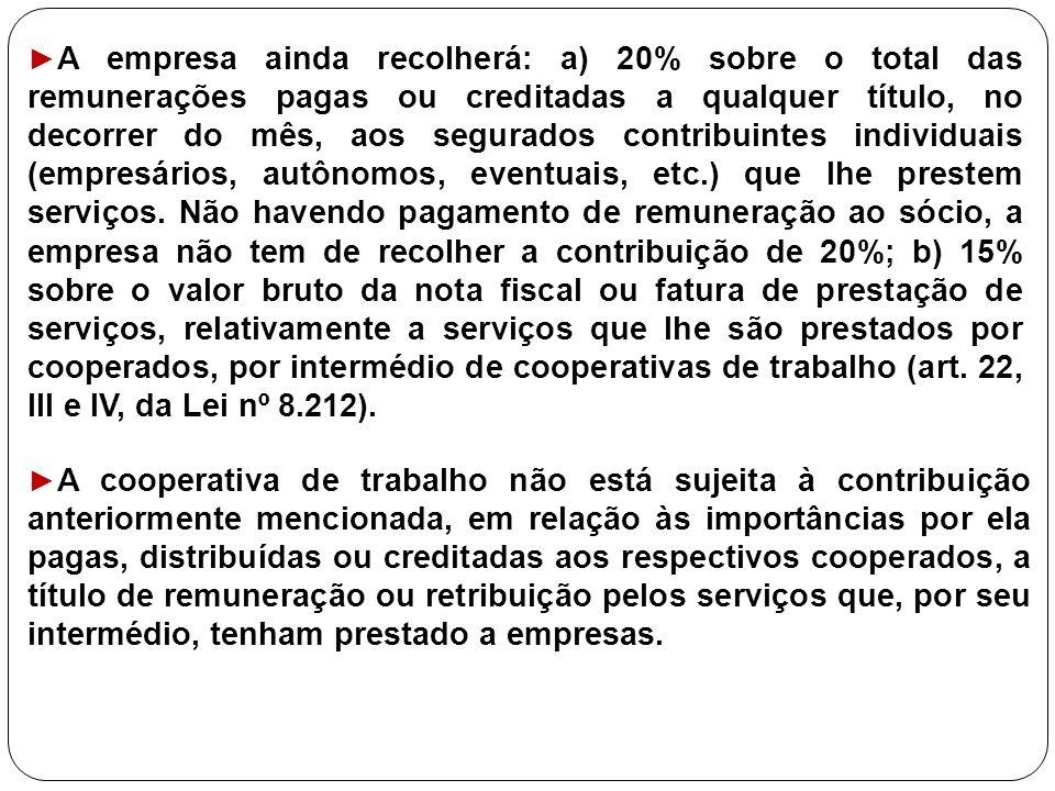 ► A empresa ainda recolherá: a) 20% sobre o total das remunerações pagas ou creditadas a qualquer título, no decorrer do mês, aos segurados contribuin