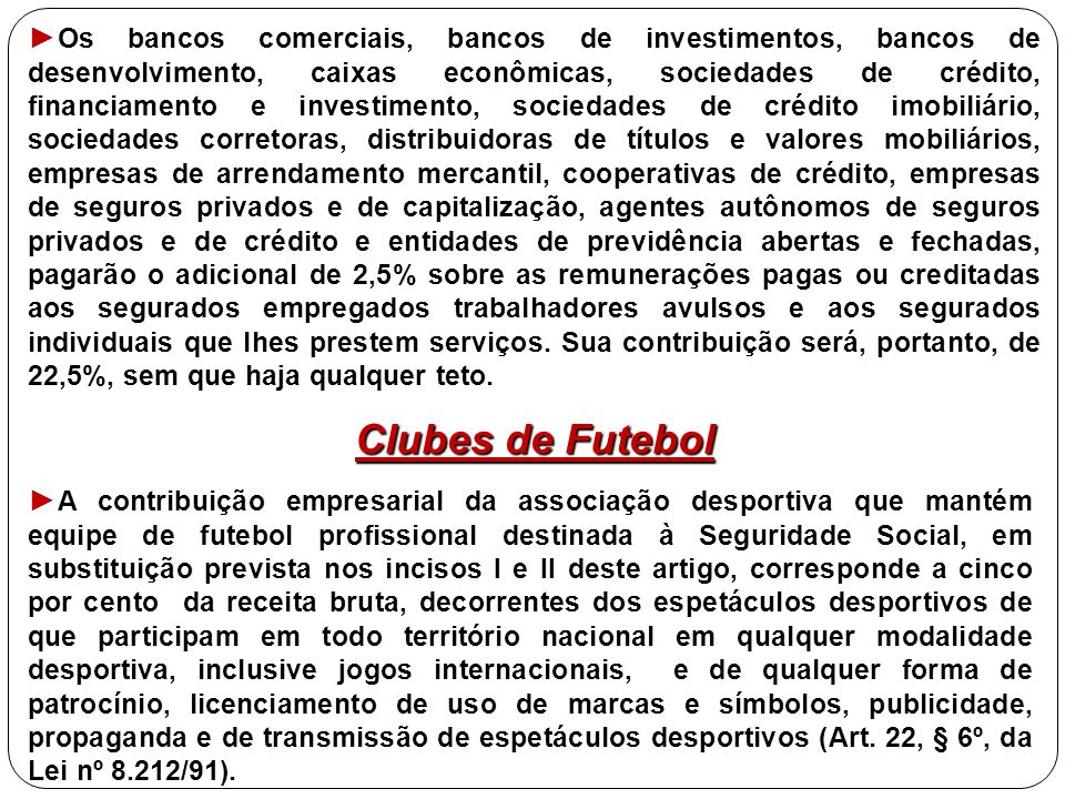 ► Os bancos comerciais, bancos de investimentos, bancos de desenvolvimento, caixas econômicas, sociedades de crédito, financiamento e investimento, so
