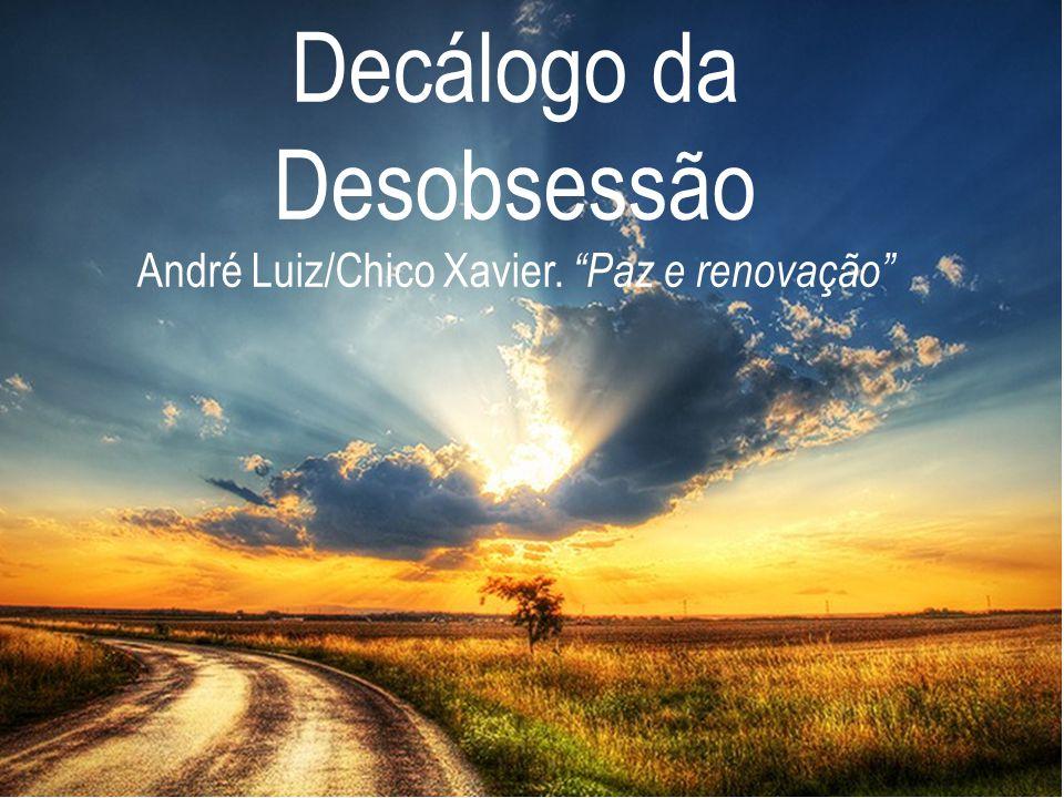 """Decálogo da Desobsessão André Luiz/Chico Xavier. """"Paz e renovação"""""""