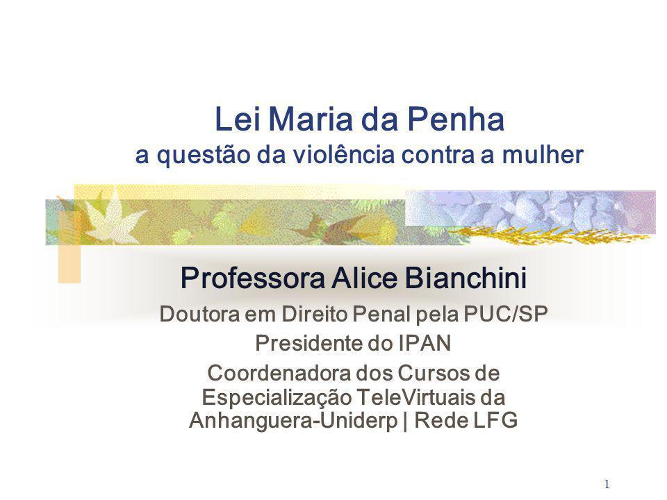 1 Lei Maria da Penha a questão da violência contra a mulher Professora Alice Bianchini Doutora em Direito Penal pela PUC/SP Presidente do IPAN Coorden