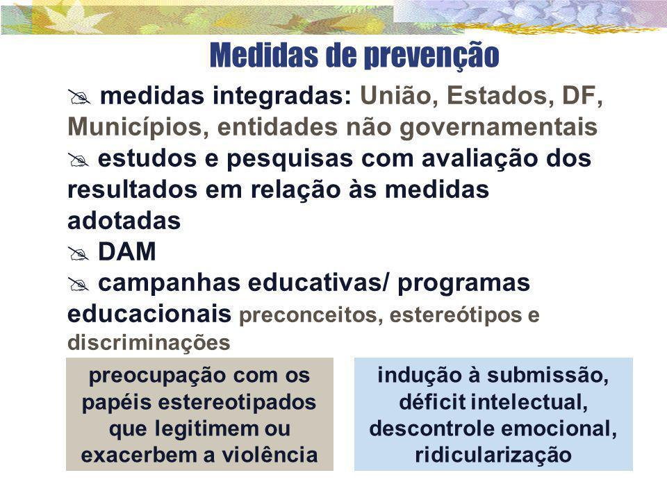 Medidas de prevenção  medidas integradas: União, Estados, DF, Municípios, entidades não governamentais  estudos e pesquisas com avaliação dos result