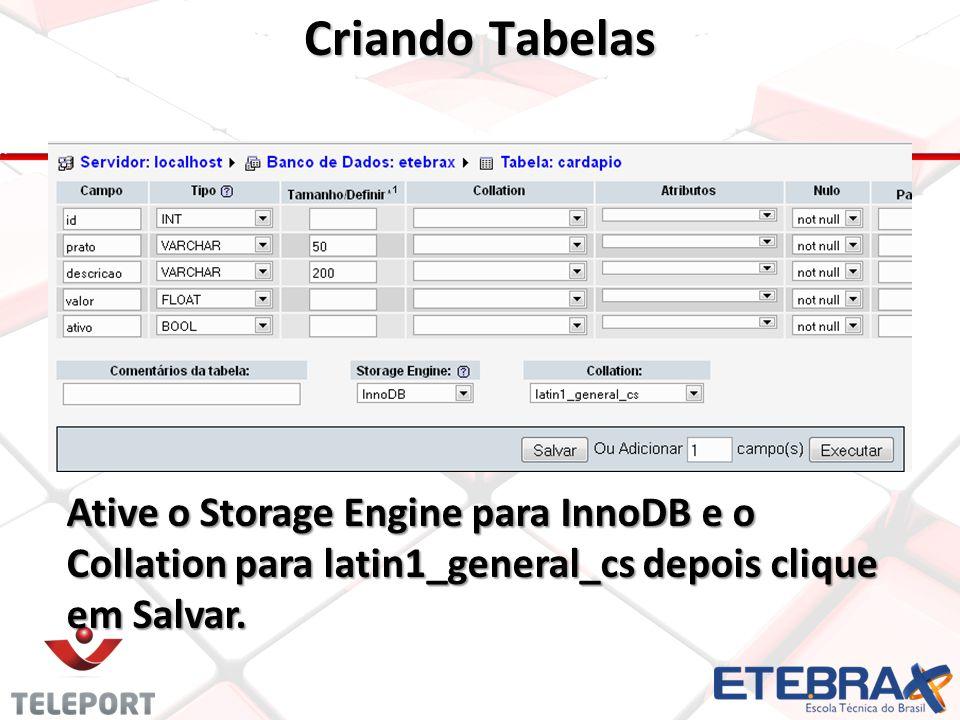 Criando Tabelas Ative o Storage Engine para InnoDB e o Collation para latin1_general_cs depois clique em Salvar.