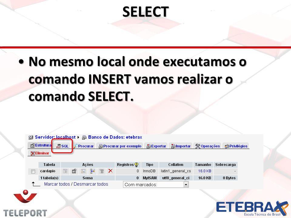 SELECT No mesmo local onde executamos o comando INSERT vamos realizar o comando SELECT.No mesmo local onde executamos o comando INSERT vamos realizar o comando SELECT.