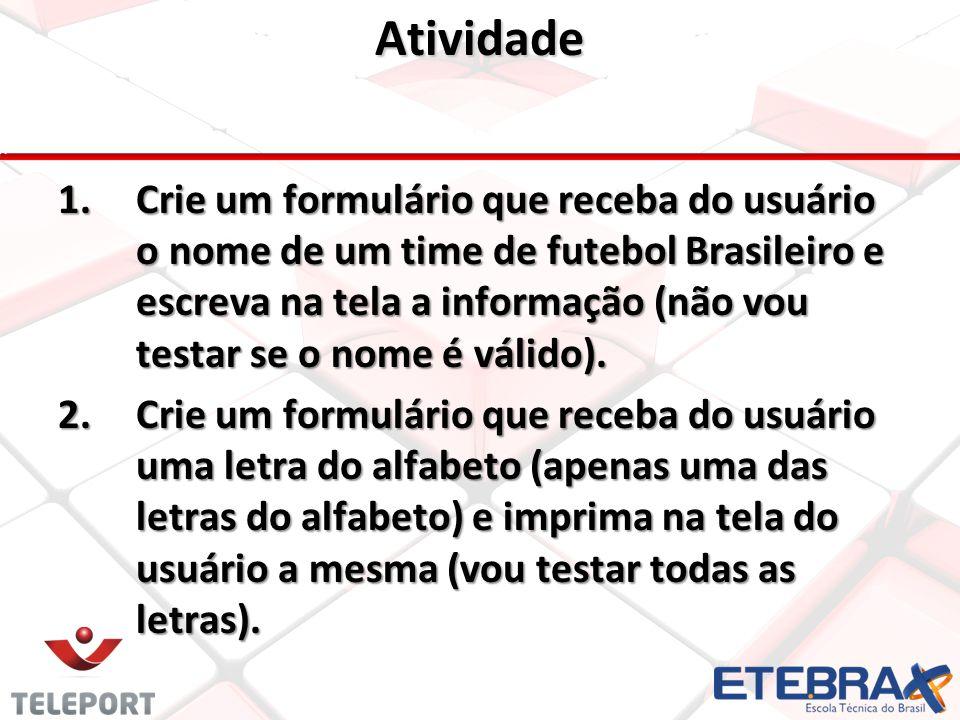 Atividade 1.Crie um formulário que receba do usuário o nome de um time de futebol Brasileiro e escreva na tela a informação (não vou testar se o nome é válido).