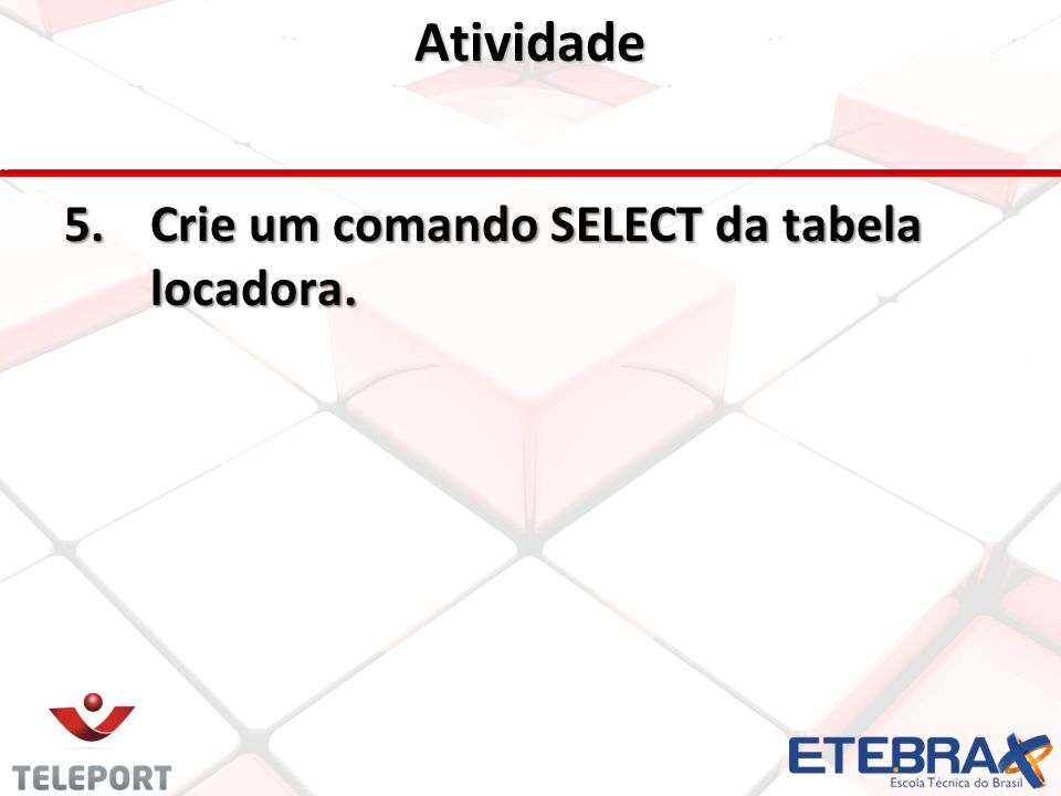 Atividade 5.Crie um comando SELECT da tabela locadora.