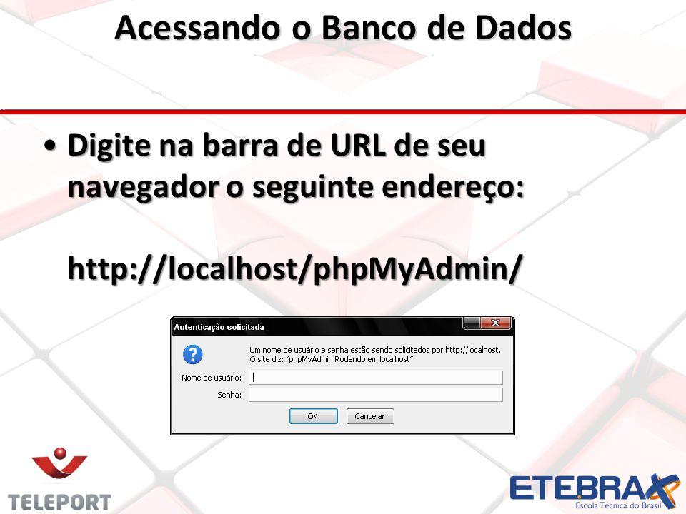 Acessando o Banco de Dados Digite na barra de URL de seu navegador o seguinte endereço: http://localhost/phpMyAdmin/Digite na barra de URL de seu navegador o seguinte endereço: http://localhost/phpMyAdmin/