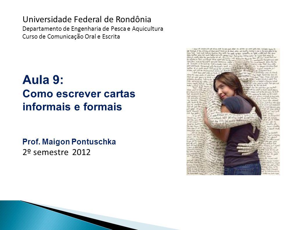 Universidade Federal de Rondônia Departamento de Engenharia de Pesca e Aquicultura Curso de Comunicação Oral e Escrita Aula 9: Como escrever cartas in