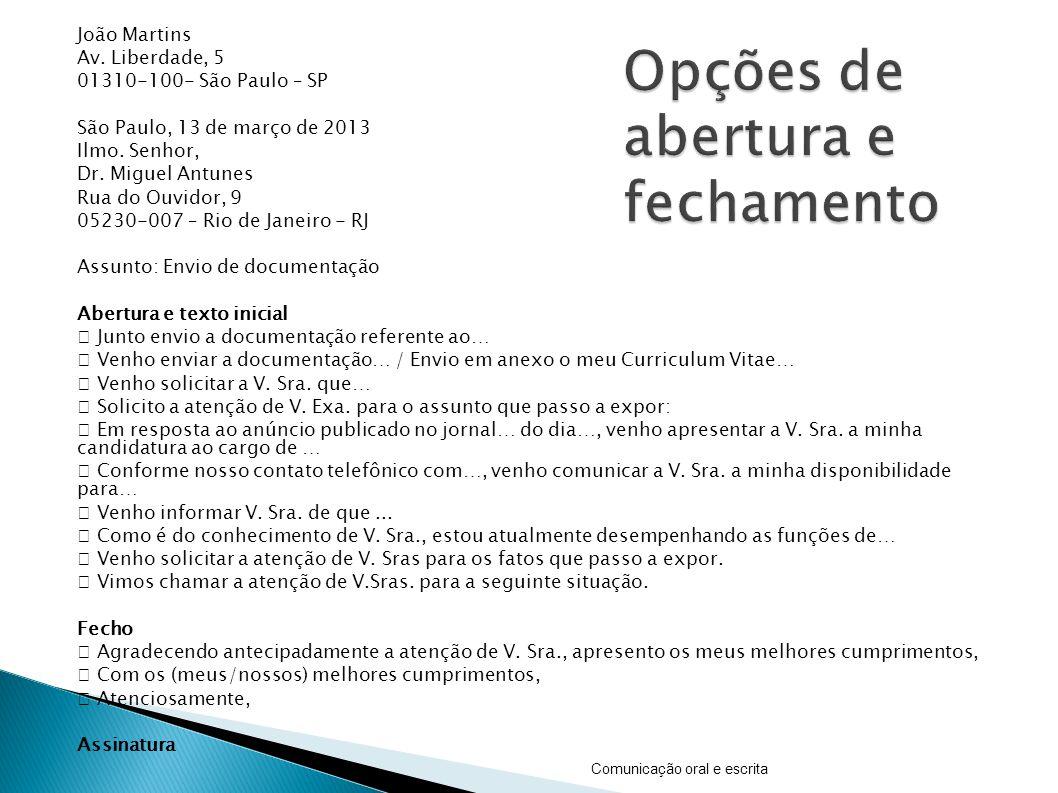 João Martins Av. Liberdade, 5 01310-100- São Paulo – SP São Paulo, 13 de março de 2013 Ilmo. Senhor, Dr. Miguel Antunes Rua do Ouvidor, 9 05230-007 –