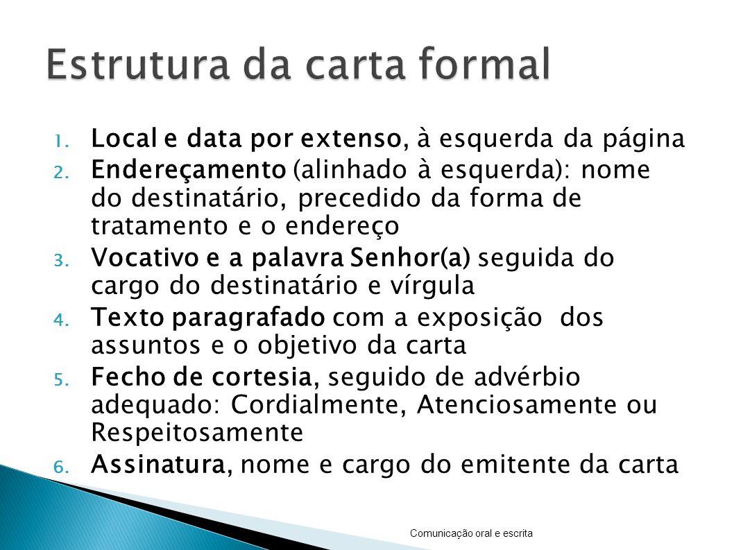 1. Local e data por extenso, à esquerda da página 2. Endereçamento (alinhado à esquerda): nome do destinatário, precedido da forma de tratamento e o e