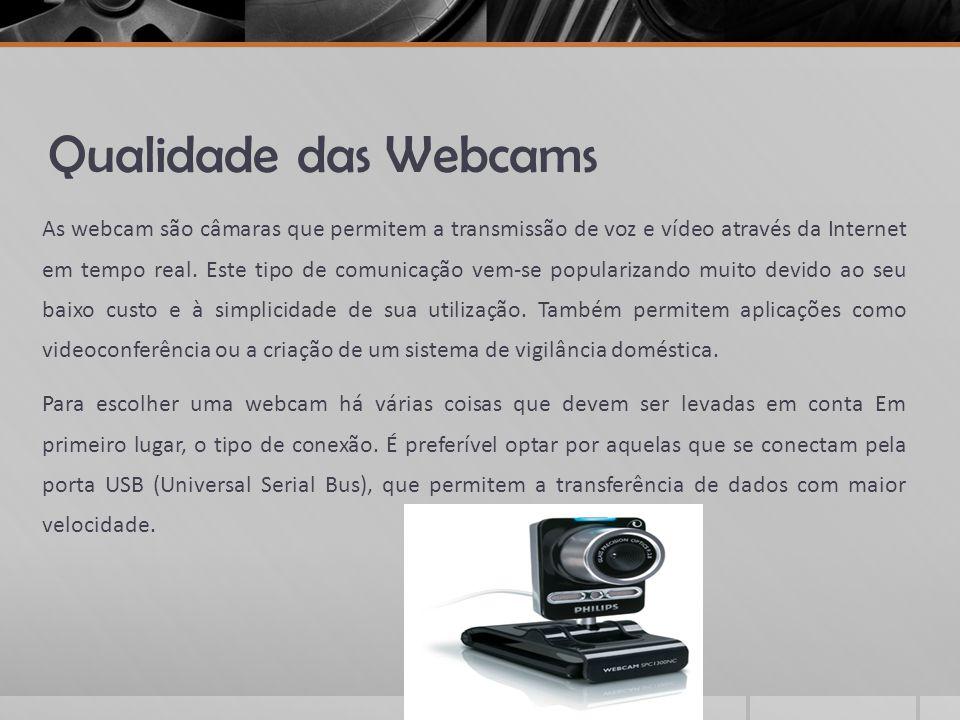 Qualidade das Webcams As webcam são câmaras que permitem a transmissão de voz e vídeo através da Internet em tempo real. Este tipo de comunicação vem-