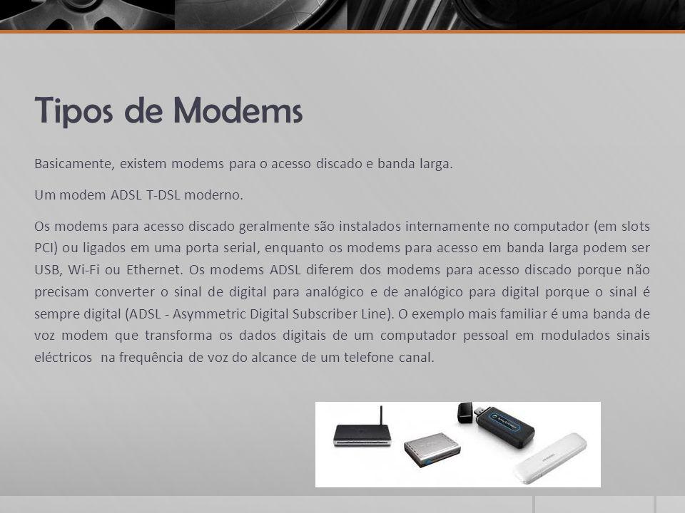 Tipos de Modems Basicamente, existem modems para o acesso discado e banda larga. Um modem ADSL T-DSL moderno. Os modems para acesso discado geralmente
