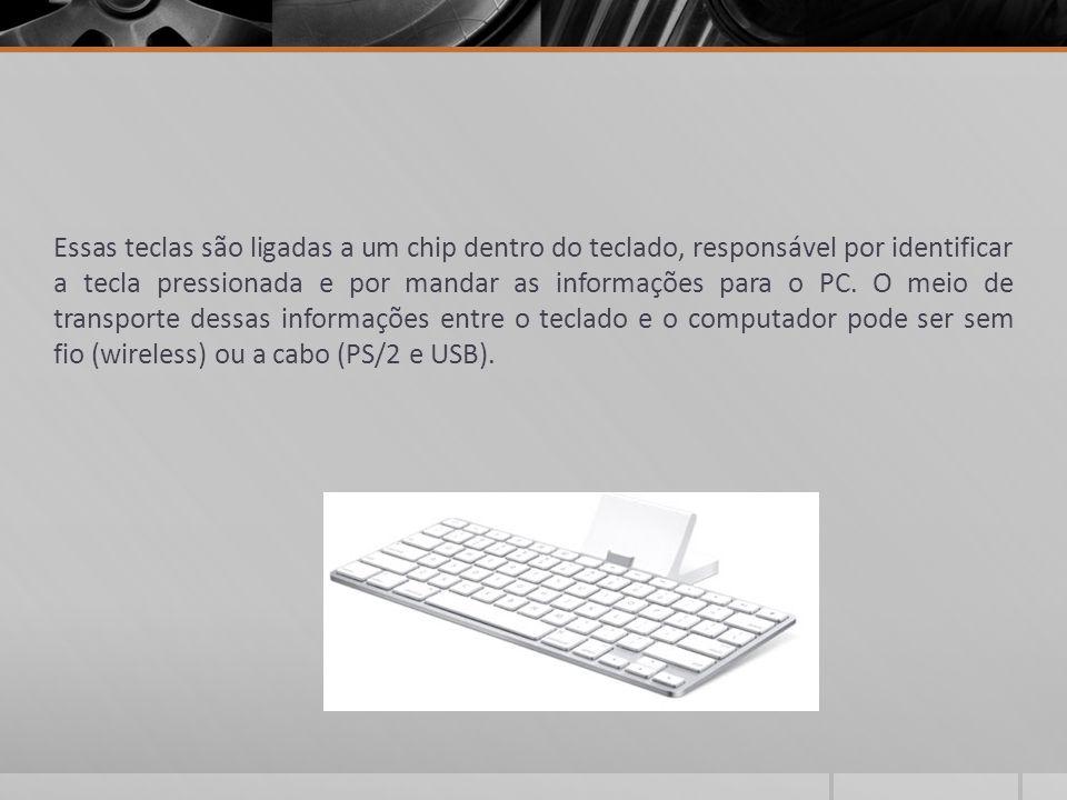 Essas teclas são ligadas a um chip dentro do teclado, responsável por identificar a tecla pressionada e por mandar as informações para o PC. O meio de