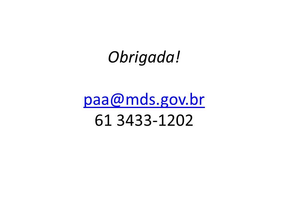 Obrigada! paa@mds.gov.br 61 3433-1202 paa@mds.gov.br