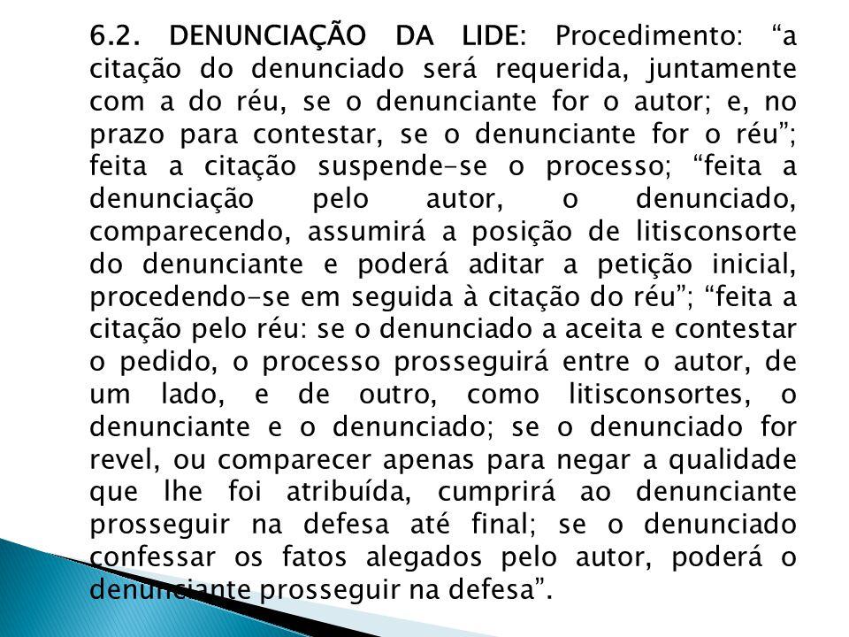 """6.2. DENUNCIAÇÃO DA LIDE: Procedimento: """"a citação do denunciado será requerida, juntamente com a do réu, se o denunciante for o autor; e, no prazo pa"""