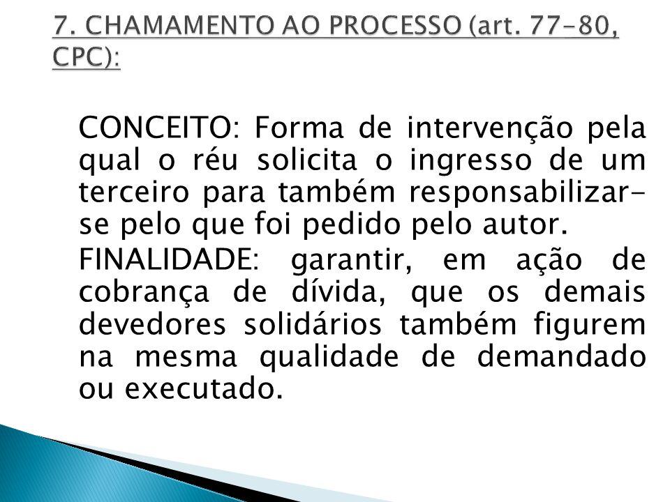 CONCEITO: Forma de intervenção pela qual o réu solicita o ingresso de um terceiro para também responsabilizar- se pelo que foi pedido pelo autor. FINA