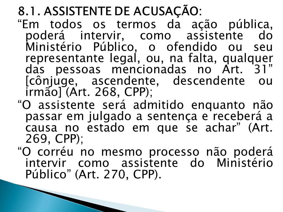 """8.1. ASSISTENTE DE ACUSAÇÃO: """"Em todos os termos da ação pública, poderá intervir, como assistente do Ministério Público, o ofendido ou seu representa"""