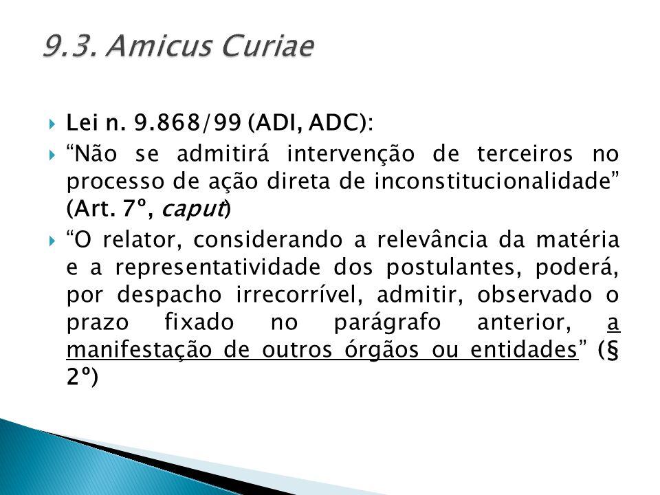 """ Lei n. 9.868/99 (ADI, ADC):  """"Não se admitirá intervenção de terceiros no processo de ação direta de inconstitucionalidade"""" (Art. 7º, caput)  """"O r"""