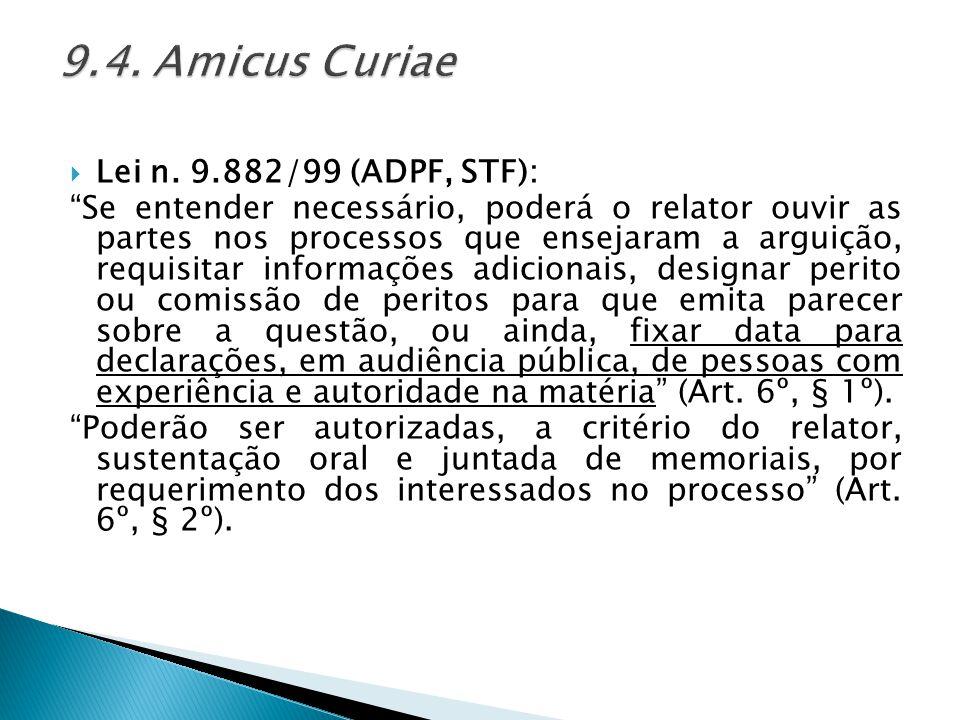 """ Lei n. 9.882/99 (ADPF, STF): """"Se entender necessário, poderá o relator ouvir as partes nos processos que ensejaram a arguição, requisitar informaçõe"""