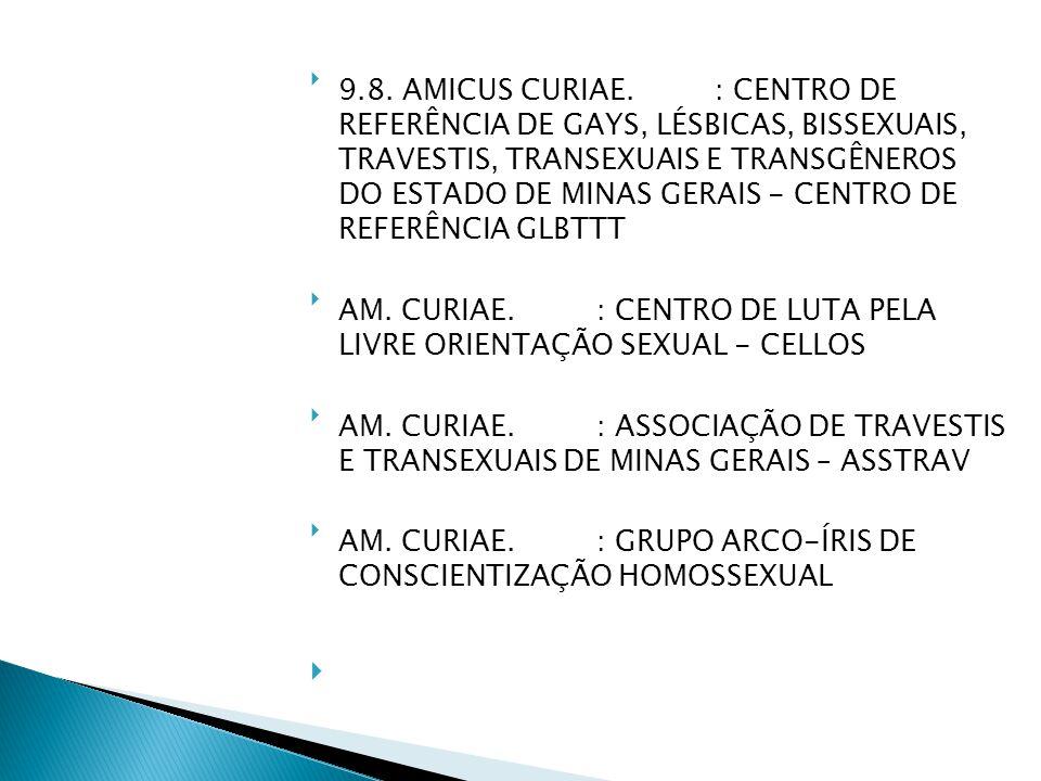 9.8. AMICUS CURIAE. : CENTRO DE REFERÊNCIA DE GAYS, LÉSBICAS, BISSEXUAIS, TRAVESTIS, TRANSEXUAIS E TRANSGÊNEROS DO ESTADO DE MINAS GERAIS - CENTRO DE