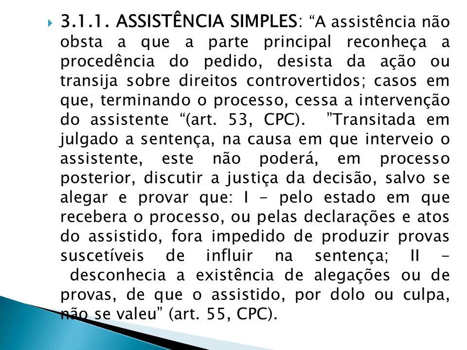 """ 3.1.1. ASSISTÊNCIA SIMPLES: """"A assistência não obsta a que a parte principal reconheça a procedência do pedido, desista da ação ou transija sobre di"""