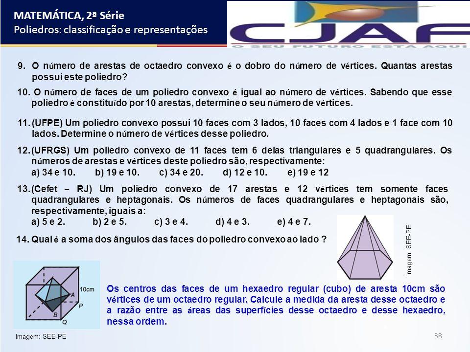 38 Os centros das faces de um hexaedro regular (cubo) de aresta 10cm são v é rtices de um octaedro regular. Calcule a medida da aresta desse octaedro