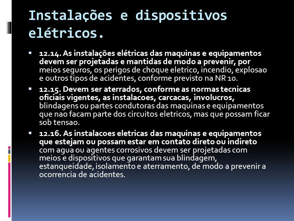 Instalações e dispositivos elétricos.  12.14. As instalações elétricas das maquinas e equipamentos devem ser projetadas e mantidas de modo a prevenir