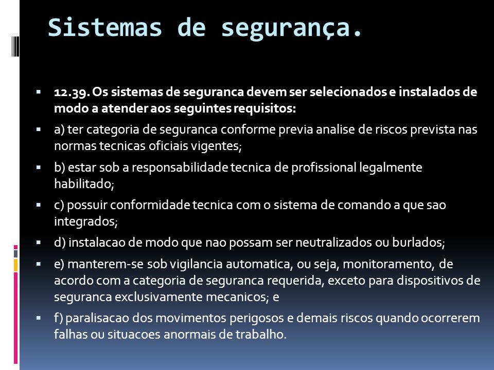 Sistemas de segurança.  12.39. Os sistemas de seguranca devem ser selecionados e instalados de modo a atender aos seguintes requisitos:  a) ter cate