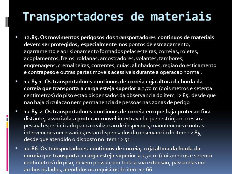 Transportadores de materiais  12.85. Os movimentos perigosos dos transportadores continuos de materiais devem ser protegidos, especialmente nos ponto