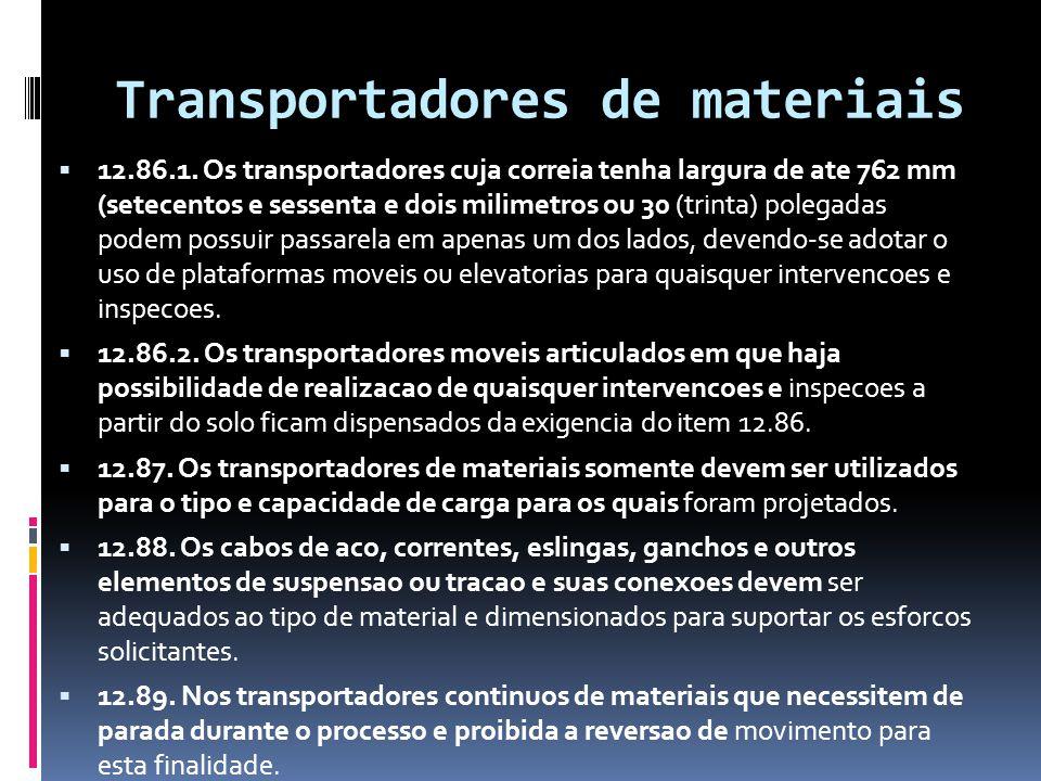 Transportadores de materiais  12.86.1. Os transportadores cuja correia tenha largura de ate 762 mm (setecentos e sessenta e dois milimetros ou 30 (tr