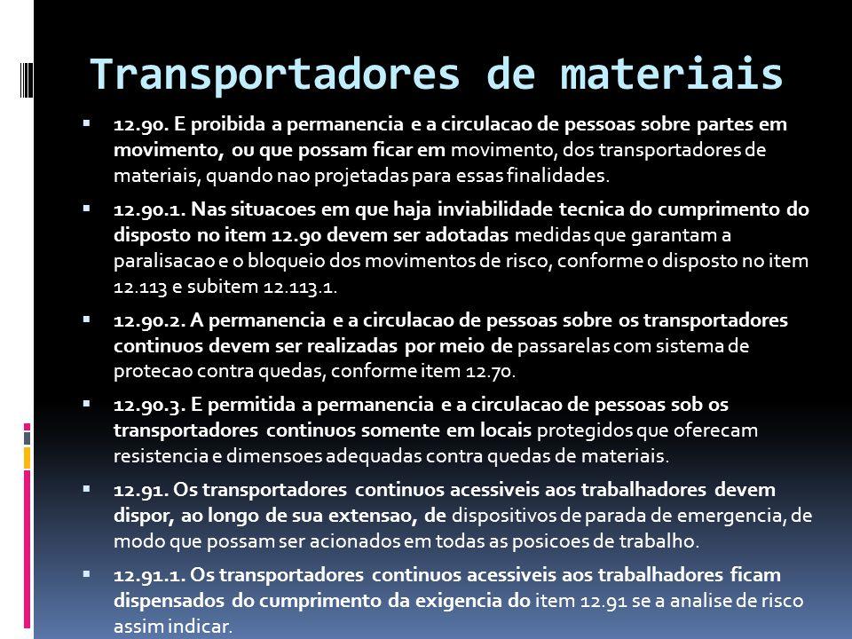 Transportadores de materiais  12.90. E proibida a permanencia e a circulacao de pessoas sobre partes em movimento, ou que possam ficar em movimento,