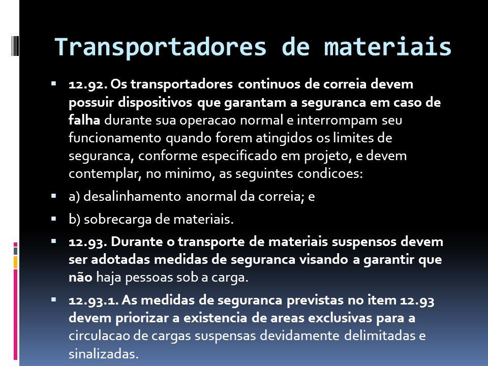 Transportadores de materiais  12.92. Os transportadores continuos de correia devem possuir dispositivos que garantam a seguranca em caso de falha dur