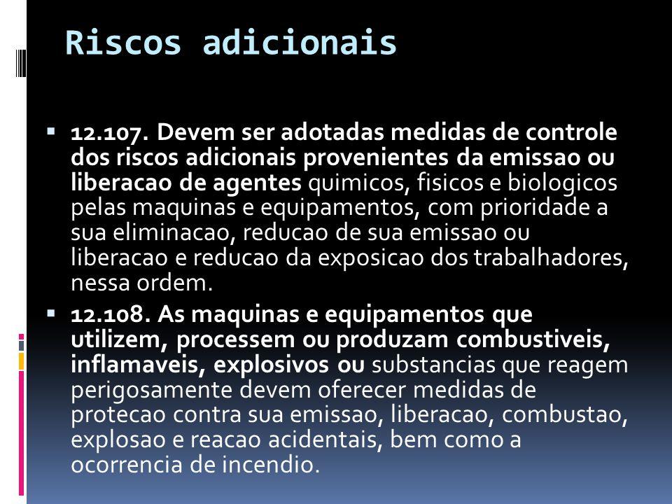 Riscos adicionais  12.107. Devem ser adotadas medidas de controle dos riscos adicionais provenientes da emissao ou liberacao de agentes quimicos, fis