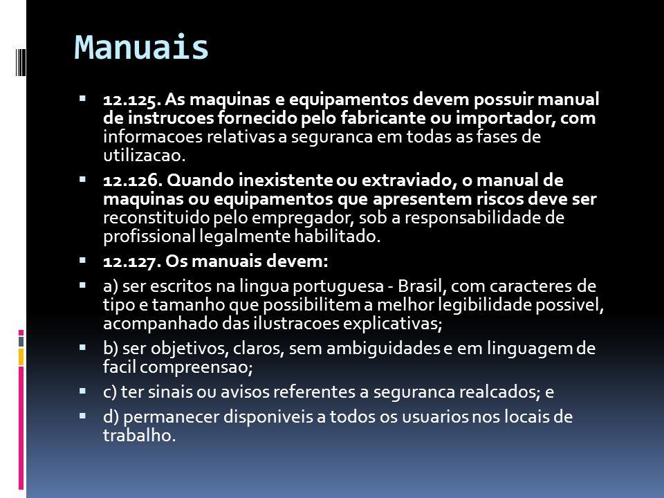 Manuais  12.125. As maquinas e equipamentos devem possuir manual de instrucoes fornecido pelo fabricante ou importador, com informacoes relativas a s